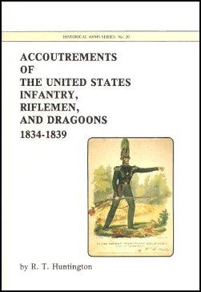 Accoutrements of the United States Infantry, Riflemen, & Dragoons 1834-1839, Historical Arms Series: #20