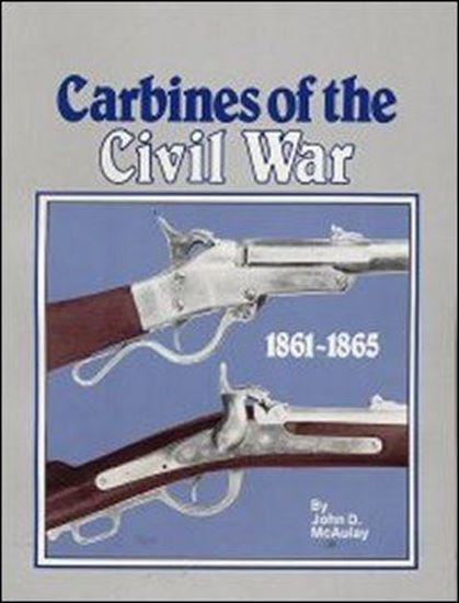 Carbines Of The Civil War  1861-1865