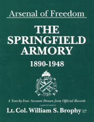 Arsenal of Freedom: Springfield Armory 1890-1948