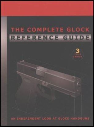 Complete Glock Reference Guide, The (3rd Edition, 4th Revision)