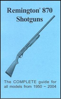 Remington 870 Shotguns: The Complete Guide For All Models From 1950-2004