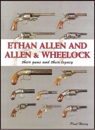 Ethan Allen and Allen & Wheelock:  Their Guns and Their Legacy
