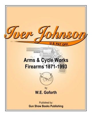 Iver Johnson Arms & Cycle Works Firearms 1871-1993