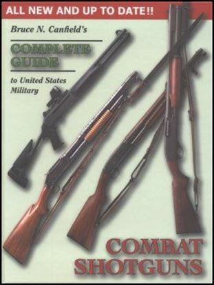 Complete Guide to United States Military Combat Shotguns, Bruce N. Canfield's