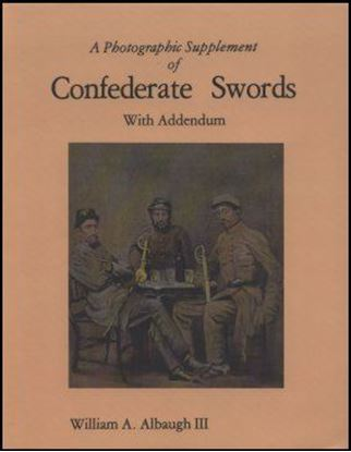 Photographic Supplement of Confederate Swords with Addendum, A