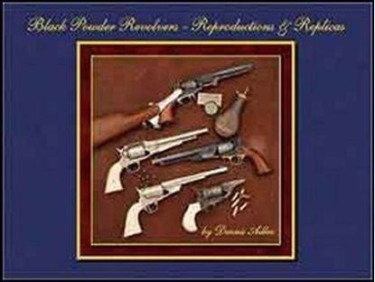 Black Powder Revolvers - Reproductions & Replicas, 2nd Edition