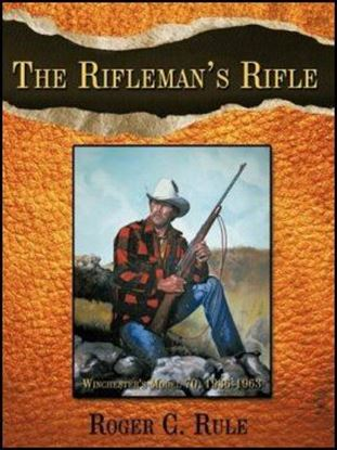 Rifleman's Rifle: Winchester's Model 70, 1936-1963, The