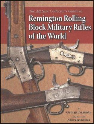 Remington Rolling Block Military Rifles of the World, The All New Collectors Guide To
