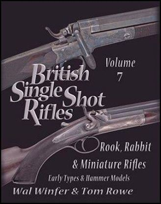 British Single Shot Rifles, Volume 7: Rook, Rabbit & Miniature Rifles - Early Types & Hammer Models