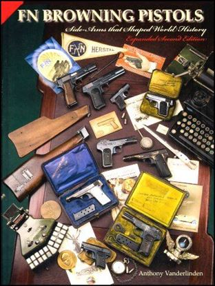 FN Browning Pistols: Side-Arms That Shaped World History  Expanded Second Edition
