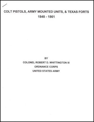 Colt Pistols, Army Mounted Units, & Texas Forts   1848 - 1861