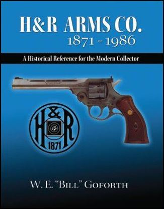 H&R Arms Co. 1871 - 1986 - A Historical Reference for the Modern Collector