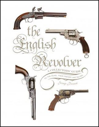 English Revolver, The: A Collectors' Guide to the Guns, their History and Values