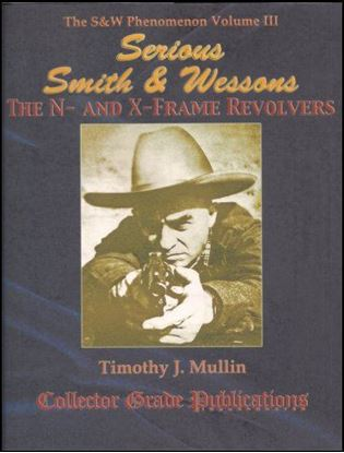 Serious Smith & Wessons The N- and X-Frame Revolvers