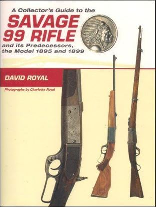 A Collector's Guide to the Savage 99 Rifle and Its Predecessors